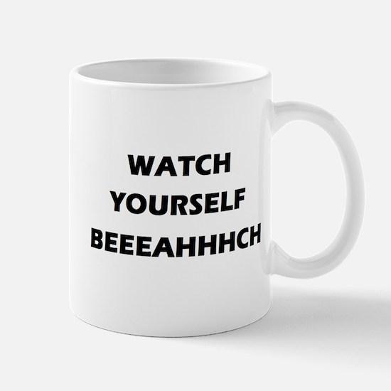 Watch Yourself Beeahhhch Mugs