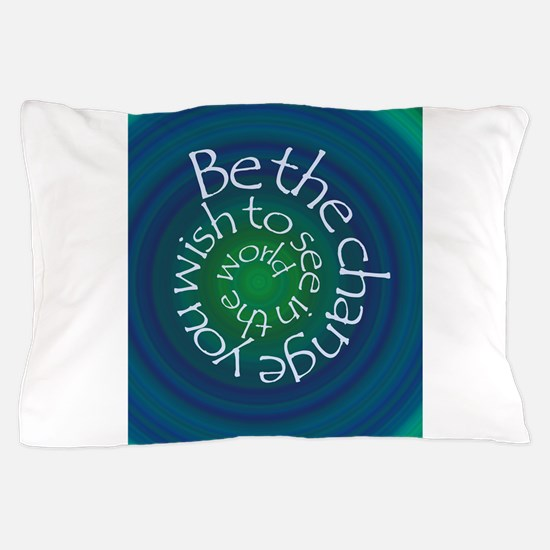 Cute Be the change you wish to see in the world Pillow Case