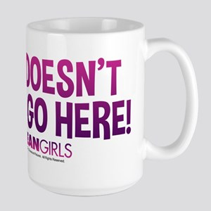 Mean Girls - Doesn't Even Go Here Large Mug