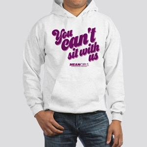 You Can't Sit with Us Hooded Sweatshirt