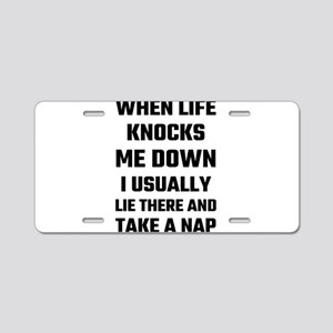 When Life Knocks Me Down I Aluminum License Plate