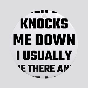 When Life Knocks Me Down I Usually Round Ornament