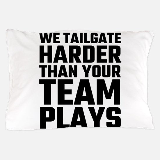 We Tailgate Harder Than Your Team Play Pillow Case