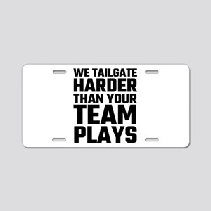 We Tailgate Harder Than You Aluminum License Plate