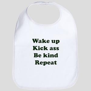 Wake Up Kick Ass Be Kind Repeat Bib