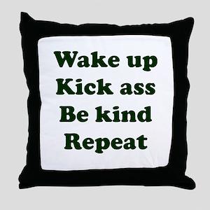 Wake Up Kick Ass Be Kind Repeat Throw Pillow