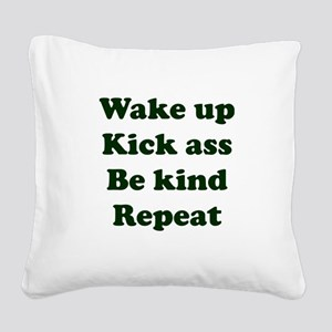 Wake Up Kick Ass Be Kind Repe Square Canvas Pillow
