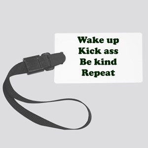 Wake Up Kick Ass Be Kind Repeat Large Luggage Tag