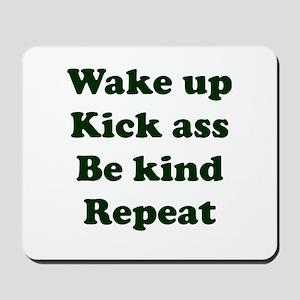 Wake Up Kick Ass Be Kind Repeat Mousepad