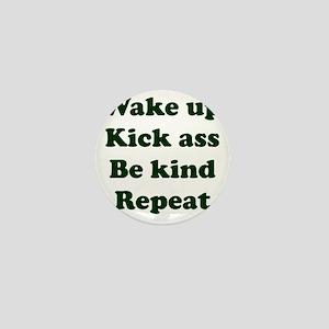 Wake Up Kick Ass Be Kind Repeat Mini Button