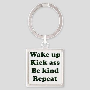 Wake Up Kick Ass Be Kind Repeat Keychains