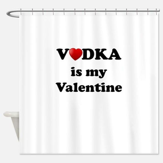 vodka is my valentine shower curtain