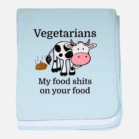 Vegetarians My Food Shits On Your Foo baby blanket