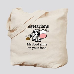 Vegetarians My Food Shits On Your Food Tote Bag
