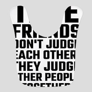 True Friends Don't Judge Each Other Bib