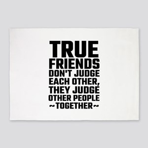 True Friends Don't Judge Each Other 5'x7'Area Rug