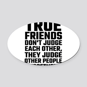 True Friends Don't Judge Each Othe Oval Car Magnet