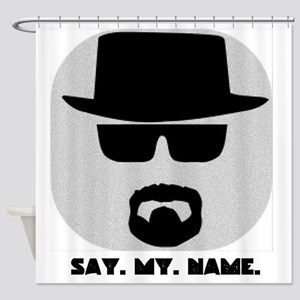 Say. My. Name. Shower Curtain