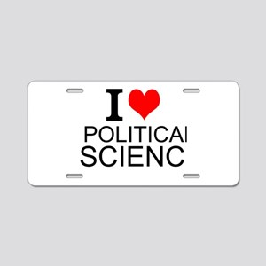I Love Political Science Aluminum License Plate