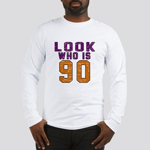 Look Who Is 90 Long Sleeve T-Shirt