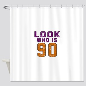 Look Who Is 90 Shower Curtain