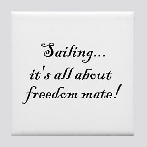 Sailing, it's all about freedom mate! Tile Coaster