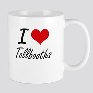 I love Tollbooths Mugs