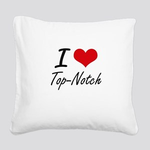 I love Top-Notch Square Canvas Pillow
