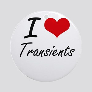 I love Transients Round Ornament
