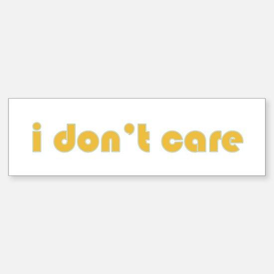 I Don't Care Bumper Bumper Bumper Sticker