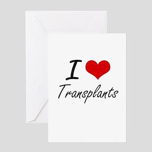 I love Transplants Greeting Cards