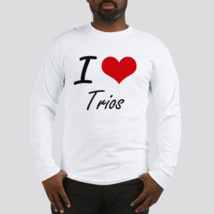 I love Trios Long Sleeve T-Shirt