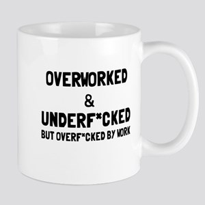 Overworked and Underf*cked Mug