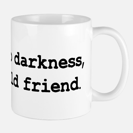 Hello darkness my old friend Mug