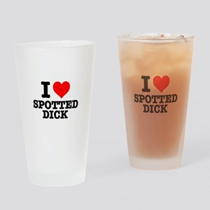 I LOVE SPOTTED DICK! Drinking Glass