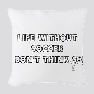 LIFE WITHOUT SOCCER - I DON'T  Woven Throw Pillow