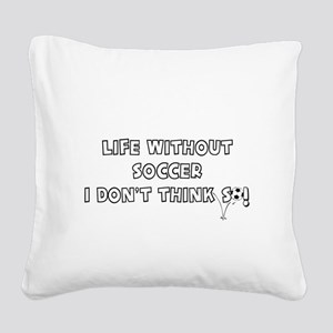 LIFE WITHOUT SOCCER - I DON'T Square Canvas Pillow