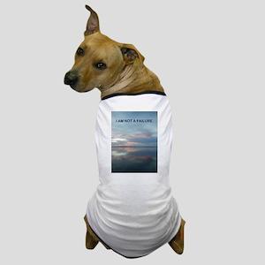 I Am Not A Failure Dog T-Shirt
