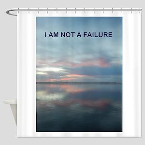 I Am Not A Failure Shower Curtain