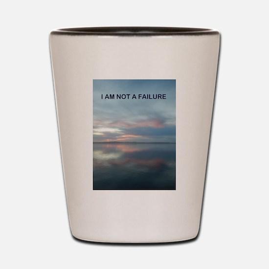 I Am Not A Failure Shot Glass