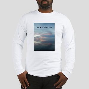 I Am Not A Failure Long Sleeve T-Shirt