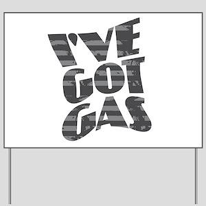 I've Got Gas - Grays Yard Sign