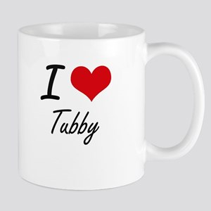I love Tubby Mugs