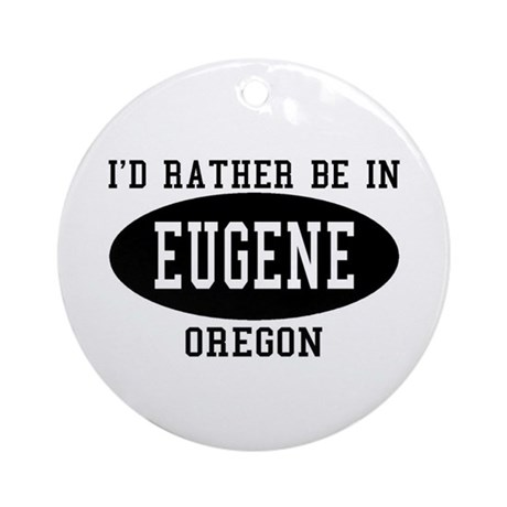 I'd Rather Be in Eugene, Oreg Ornament (Round)