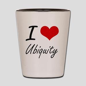I love Ubiquity Shot Glass