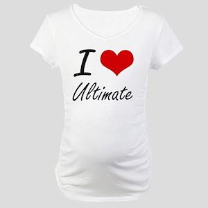 I love Ultimate Maternity T-Shirt