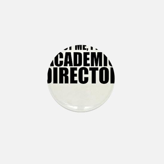 Trust Me, I'm An Academic Director Mini Button