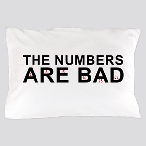 The Numbers Are Bad Pillow Case