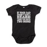 If your dad doesnt have a beard you have two moms Bodysuits