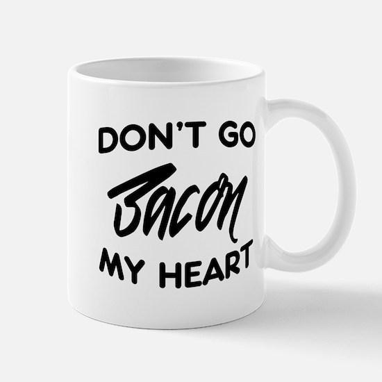 Don't go bacon my heart Mugs